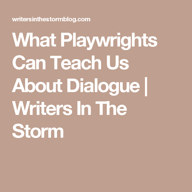 what playwrights can teach us about dialogue writers in the storm