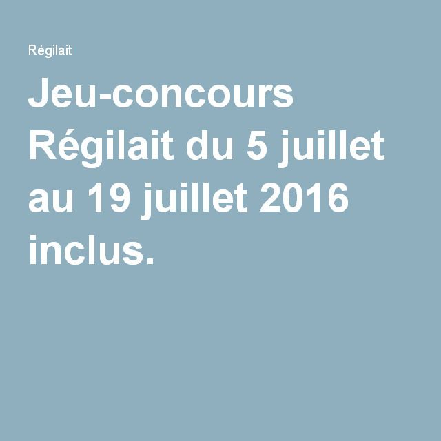 Jeu-concours Régilait du 5 juillet au 19 juillet 2016 inclus.