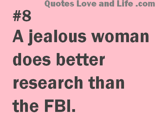 172475 A Jealous Woman Does Better Research Than The Fbi Png 500 400 Funny Women Quotes Jealous Quotes Funny Quotes
