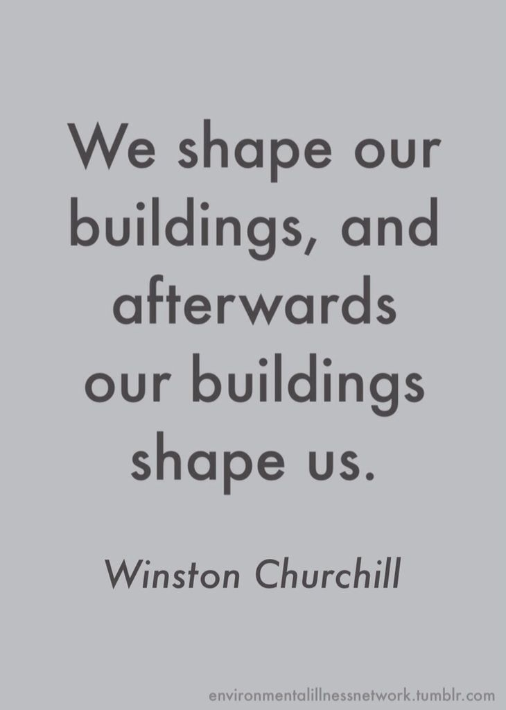 We Shape Our Buildings And Afterwards Our Buildings Shape Us