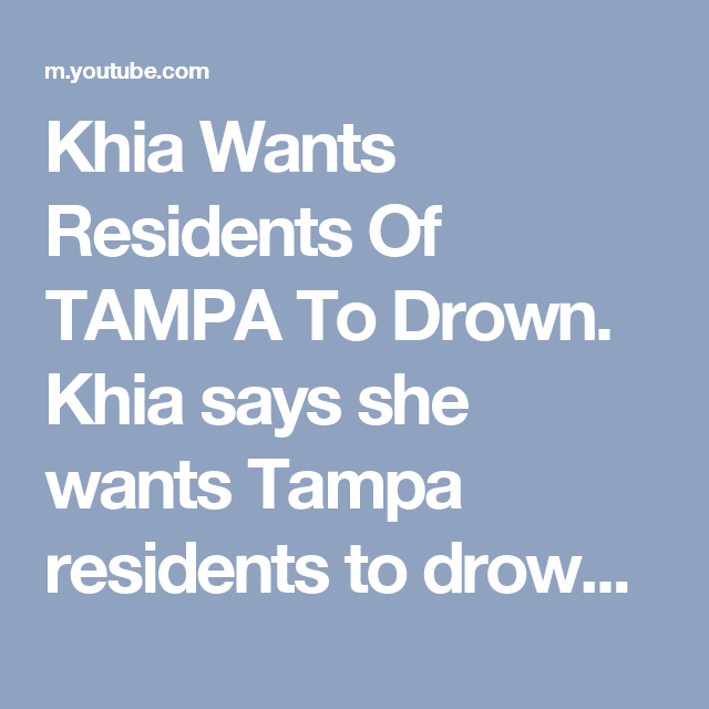 Khia Wants Residents Of Tampa To Drown Khia Says She Wants Tampa