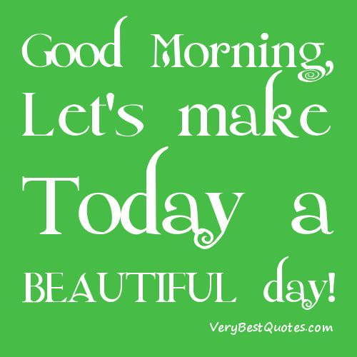 Good Morning Lets Make This A Beautiful Day Jpg 500 500 Beautiful Day Quotes Great Day Quotes Good Morning Quotes