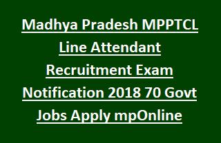 Madhya Pradesh Mpptcl Line Attendant Recruitment Exam Notification 2018 70 Govt Jobs Apply Mponline Mptransco Online Jobs Government Jobs Assistant Jobs