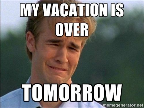 My Vacation Is Over Tomorrow Dawson Crying Travel Humor Vacation Meme Vacation Humor