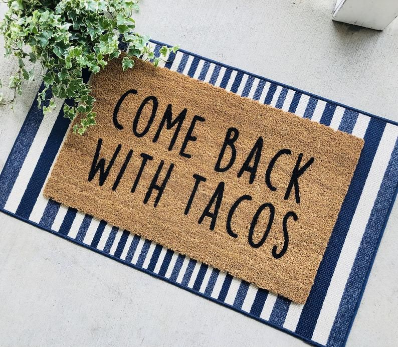 Come Back With Tacos Doormat Door Mat Funny Welcome Mat Unique Gift Taco Lover Gift Gift Thoughts Funny Welcome Mat New Homeowner Gift Apartment Warming Gifts