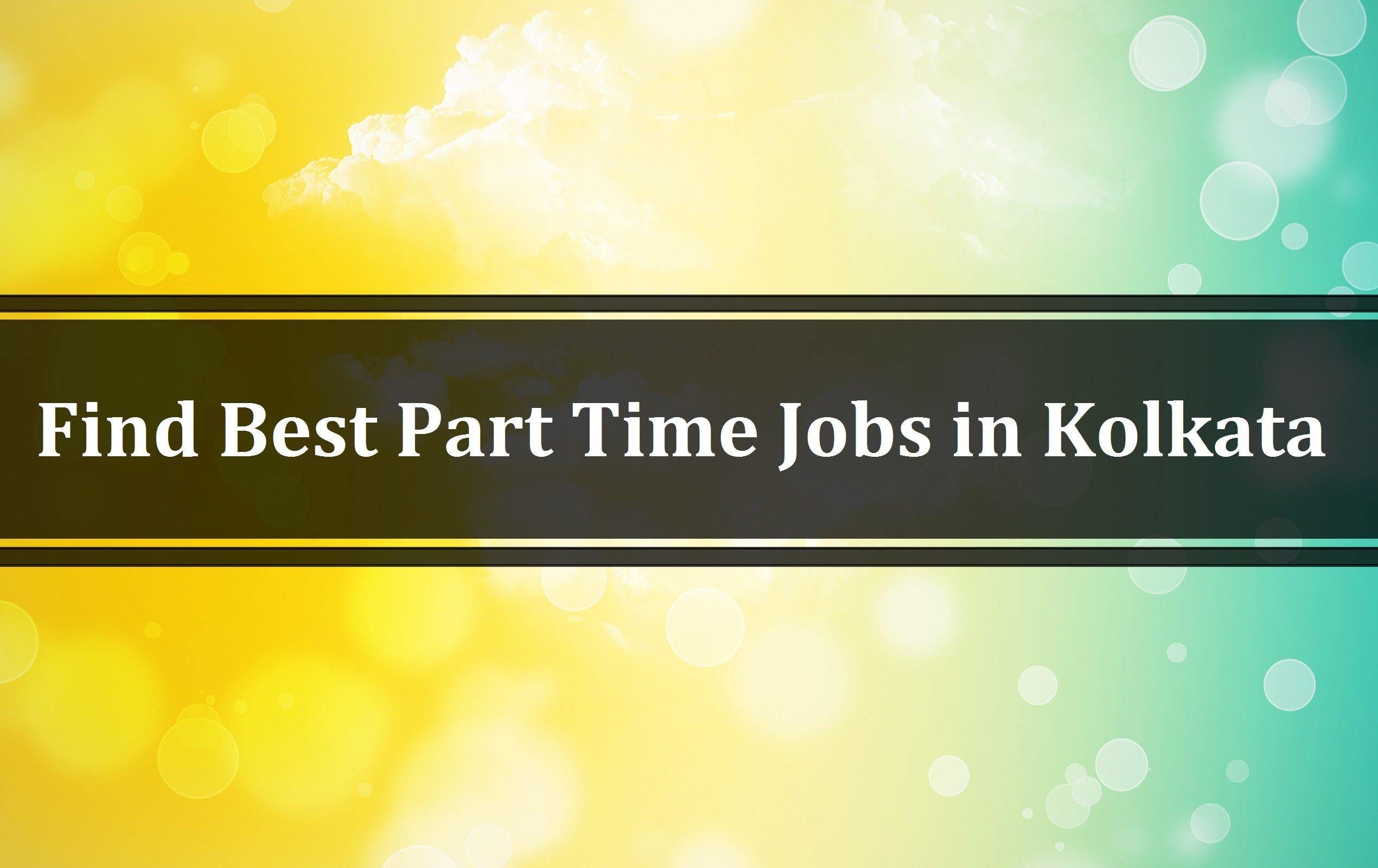 Search Part Time Jobs In Kolkata Part Time Job Openings In Kolkata Tridindiahr Com Part Time Jobs Best Part Time Jobs Job Opening