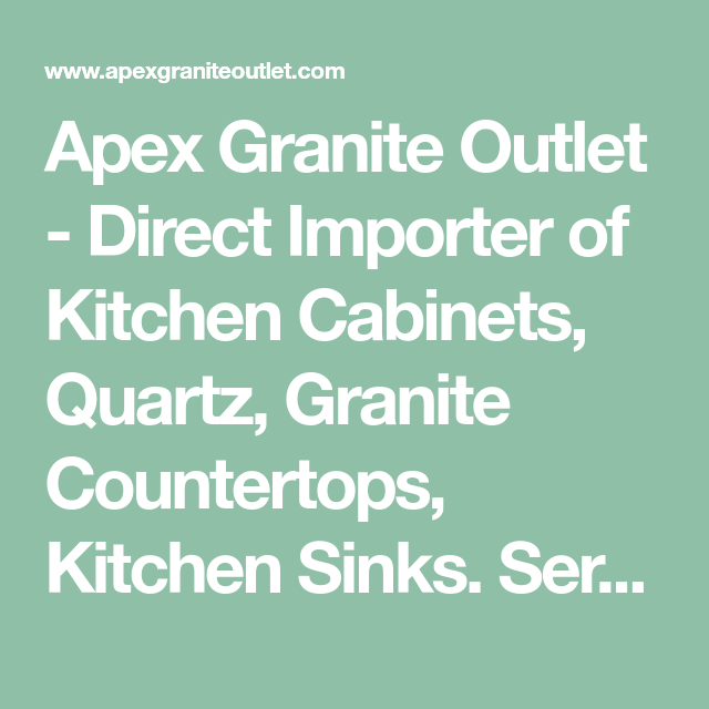 Apex Granite Outlet Direct Importer Of Kitchen Cabinets Quartz