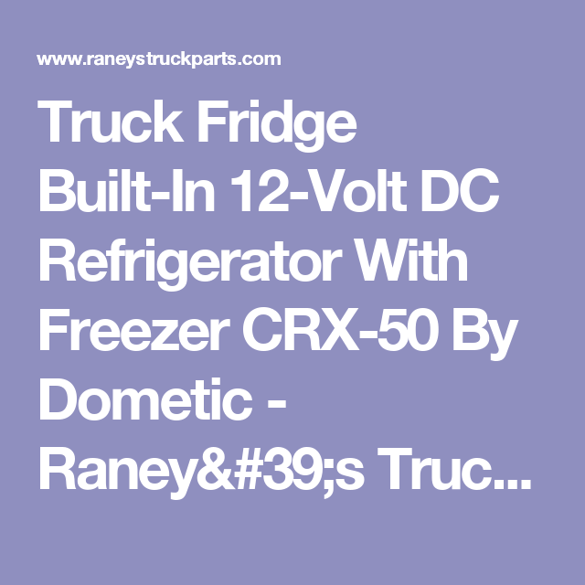 Truck Fridge Built In 12 Volt Dc Refrigerator With Freezer Crx 50 By Dometic Fridge Built In Fridge Refrigerator