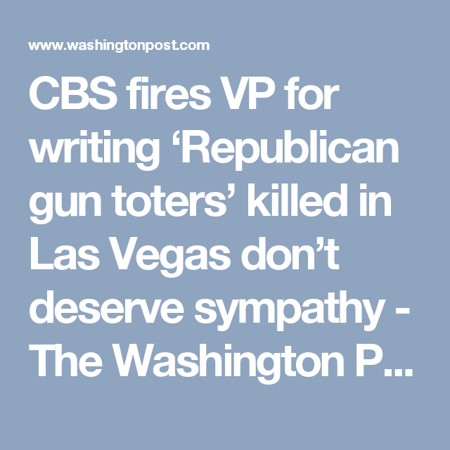2749aec7842d CBS fires VP for writing  Republican gun toters  killed in Las Vegas don t  deserve sympathy