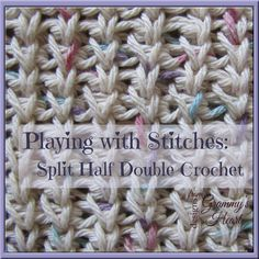 Playing with Stitches   I Love This Split HDC Stitch! You know when we were younger and our parents would tell us not to play with our food!? Well, I'm older now. I still don't play with my food but I DO play with stitches! Yep...and I would like to introduce you to astitch that I hav