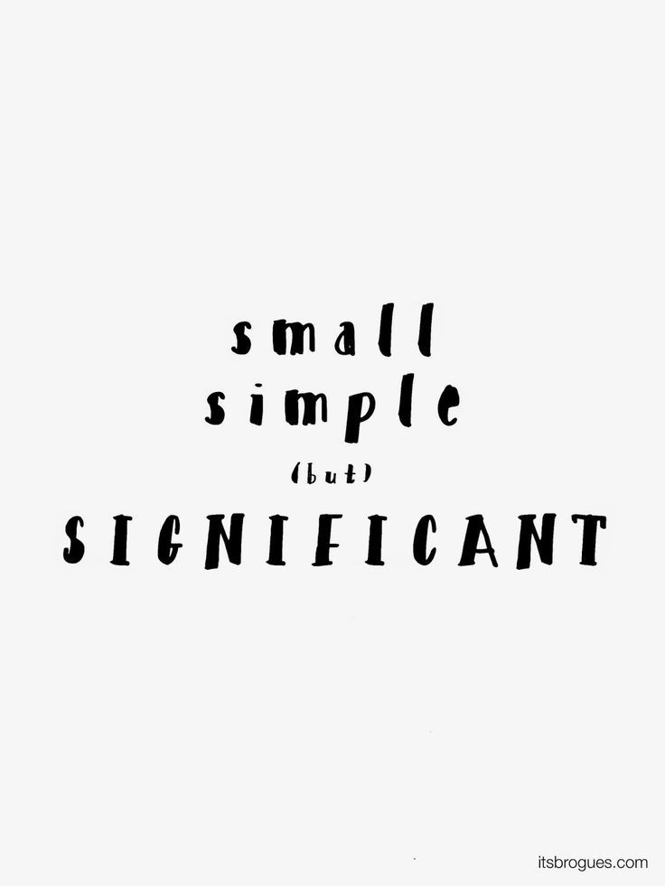 Small, simple, significant Quotes and Inspiration Quotes
