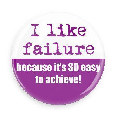 I Like Failure Because It S So Easy To Achieve Button Funny Quotes Failure Quotes Funny Buttons