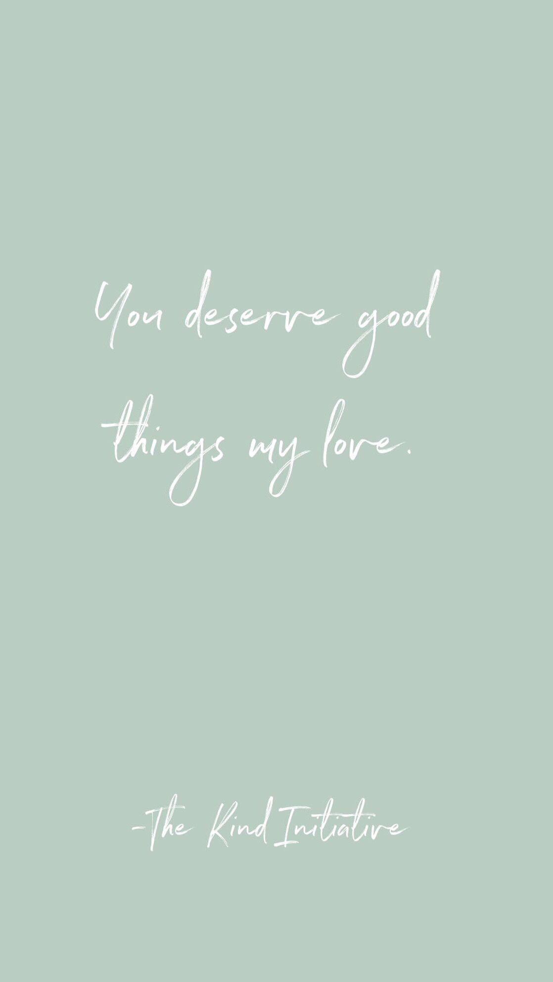 You deserve good things my love. #quotes #inspiration