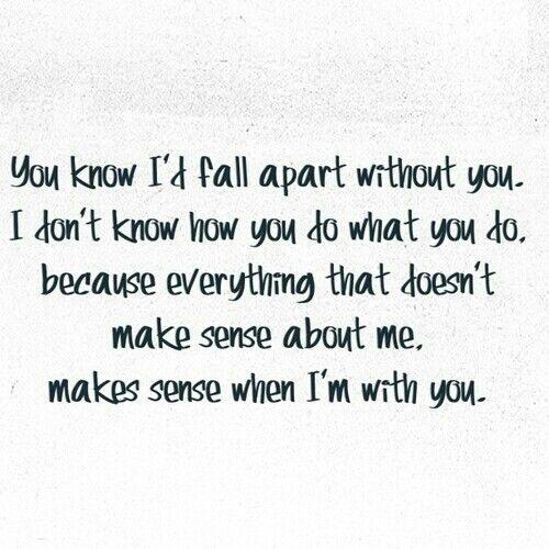 I'd Fall Apart Without You...
