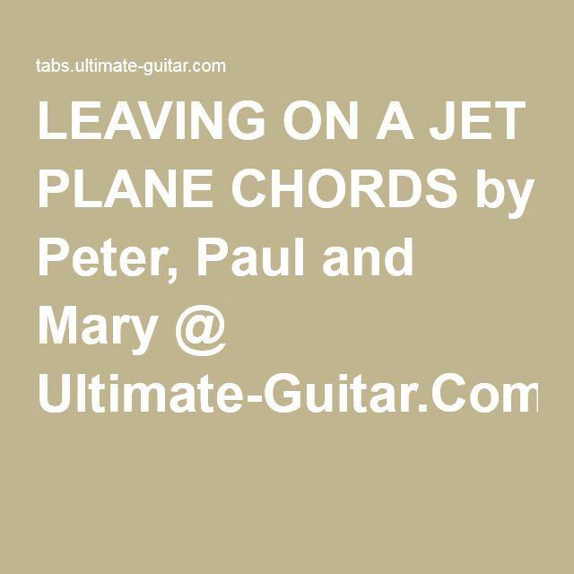 LEAVING ON A JET PLANE CHORDS by Peter, Paul and Mary @ Ultimate ...