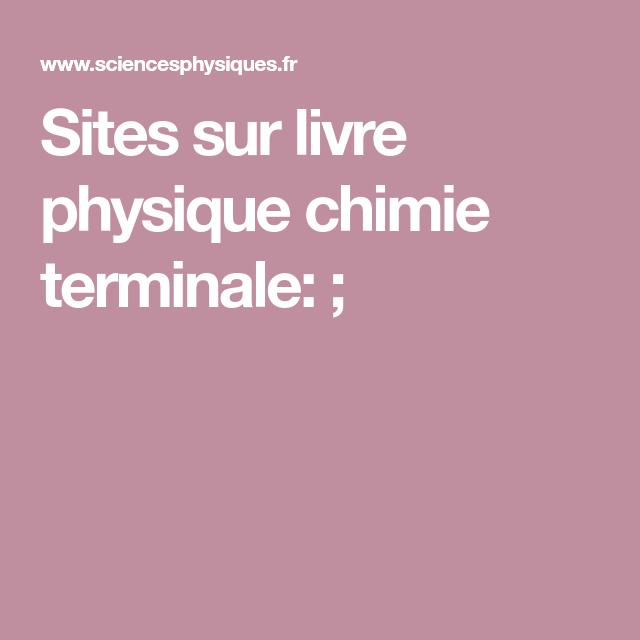 Sites Sur Livre Physique Chimie Terminale Physique Chimie Chimie Cours Physique