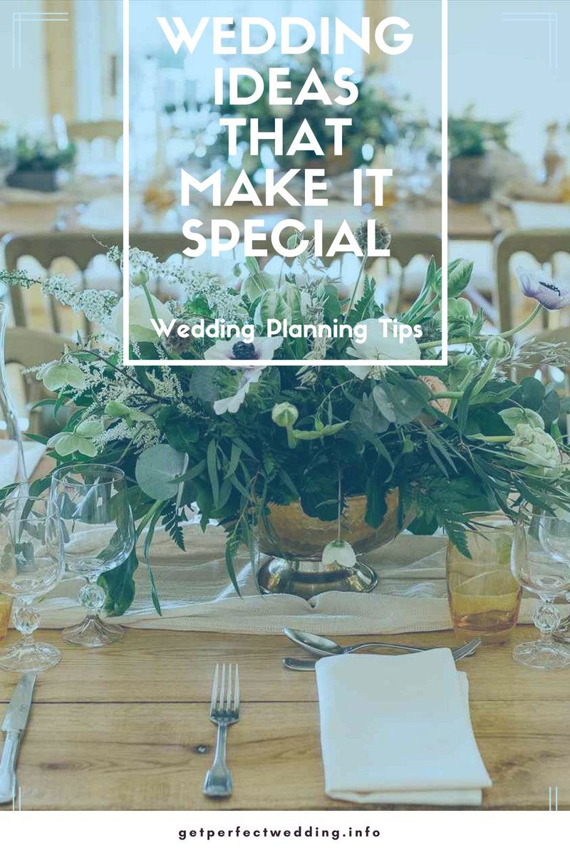 Wedding Ideas To Make The Wedding Day Special Get