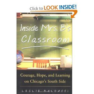 Inside Mrs. B.'s Classroom : Courage, Hope, and Learning on Chicago's South Side: Leslie Baldacci: 0639785382621: Amazon.com: Books