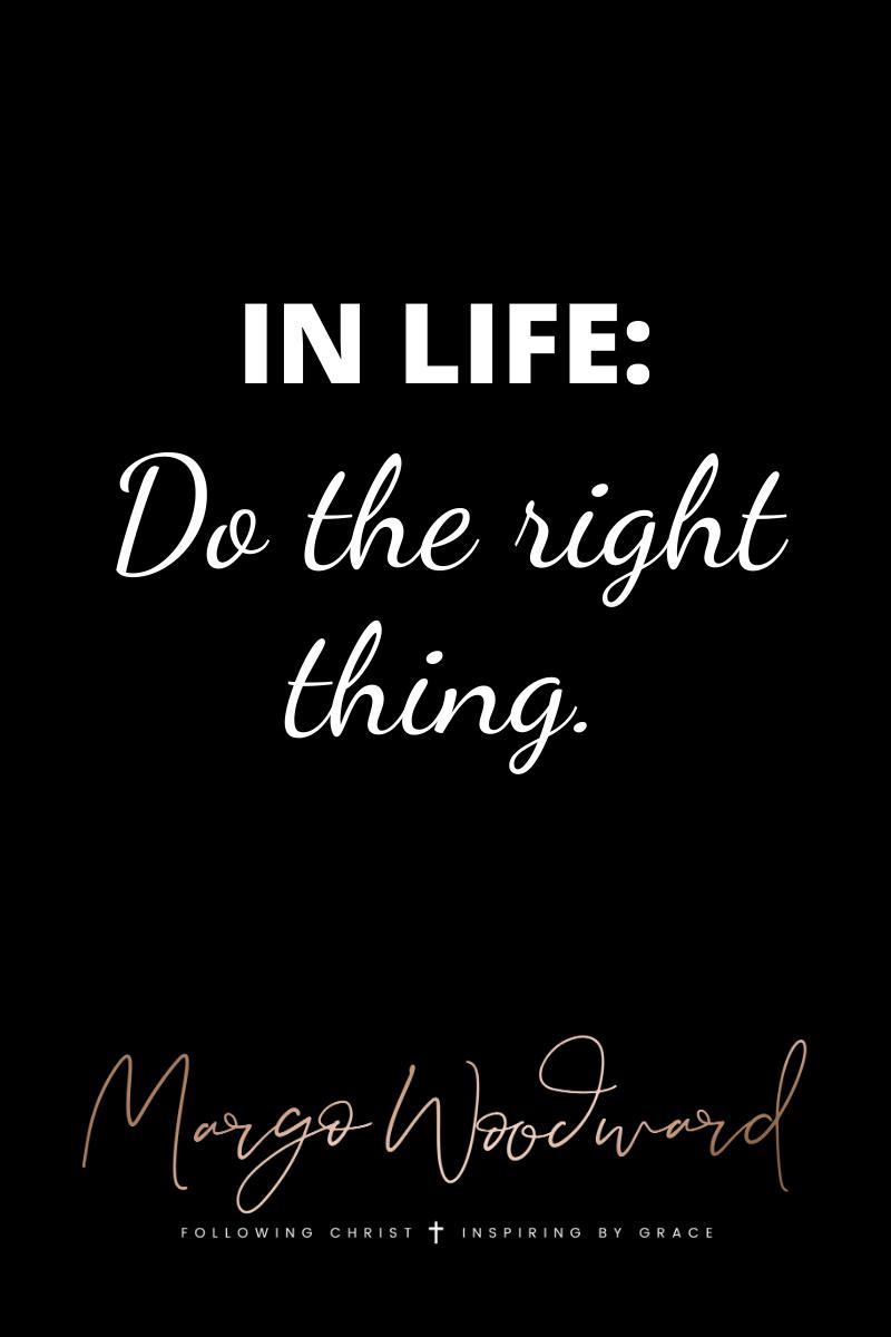 Life Do The Right Thing Margo Woodward Faith Bloggers Life Trust God