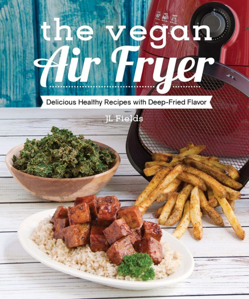 The Vegan Air Fryer by JL Fields Delicious healthy
