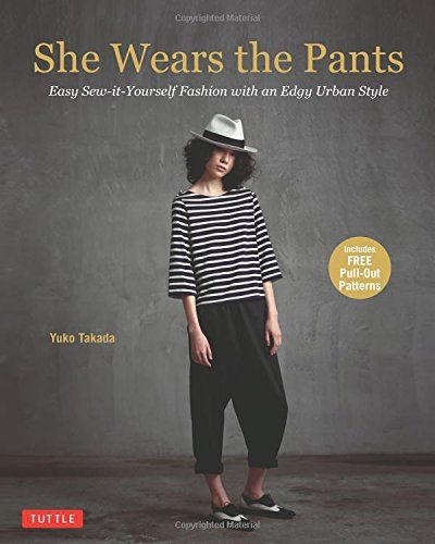 She Wears the Pants: Easy Sew-it-Yourself Patterns for an... https ...