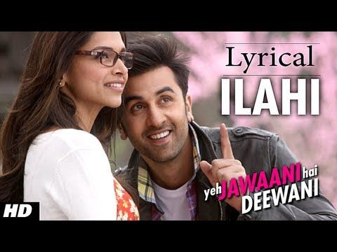 Ilahi Full Song With Lyrics Yeh Jawaani Hai Deewani Ranbir Kapoor Deepika Padukone Bollywood Songs Songs Lyrics