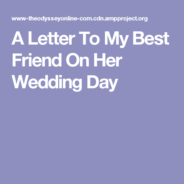A Letter To My Best Friend On Her Wedding Day  Wedding