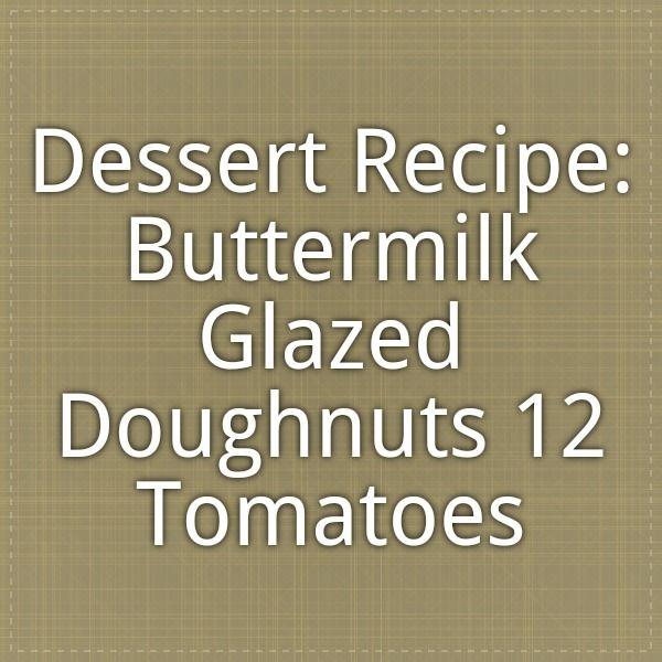 Dessert Recipe: Buttermilk Glazed Doughnuts - 12 Tomatoes