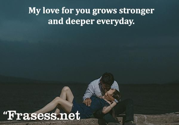 Frases de amor en inglés - my love for you grows stronger and deeper everyday.