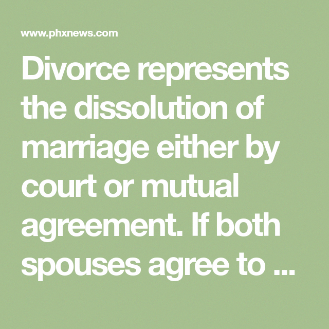 Divorce Represents The Dissolution Of Marriage Either By Court Or