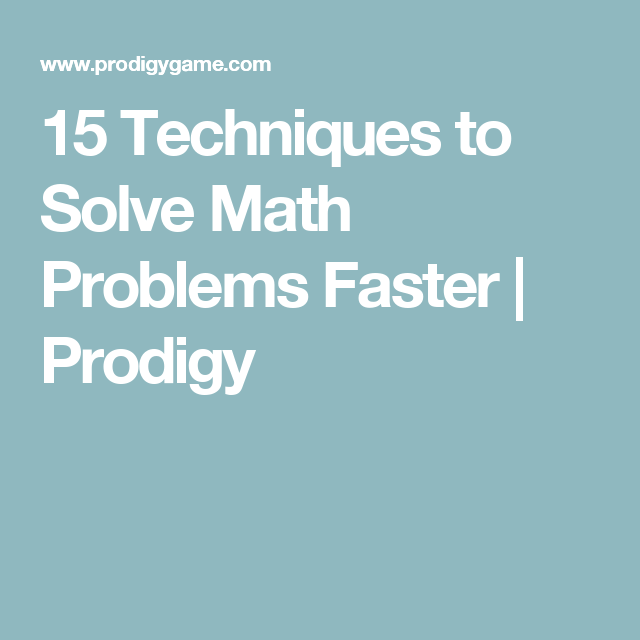 15 Techniques to Solve Math Problems Faster | Prodigy | Education ...