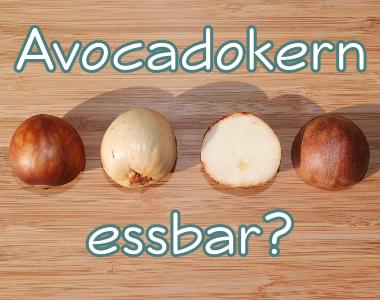 Avocadokern essen / essbar?