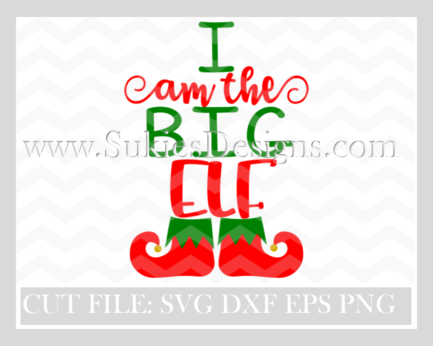 I Am The Big Elf Svg Dxf Png Files Christmas Svg Files Christmas Svg Svg