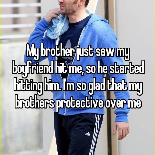 My Brother Just Saw My Boyfriend Hit Me So He Started Hitting Him I M So Glad That My Brothers Prote Older Brother Quotes Brother Sister Quotes Brother Memes