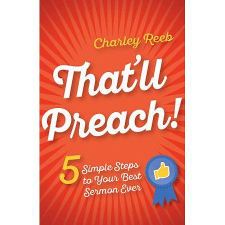 That'll Preach! : 5 Simple Steps to Your Best Sermon Ever