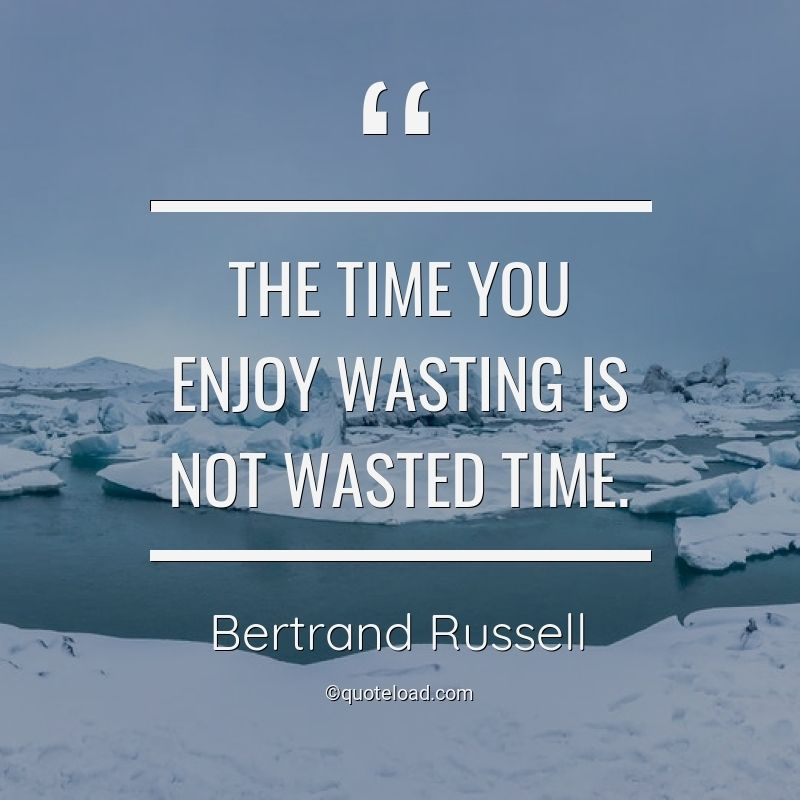 The Time You Enjoy Wasting Is Not Wasted Time Wasted Quote Enjoyment Time