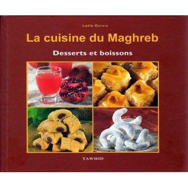 La cuisine du Maghreb - Desserts et boissons - Leïla Oufkir - Tawhid