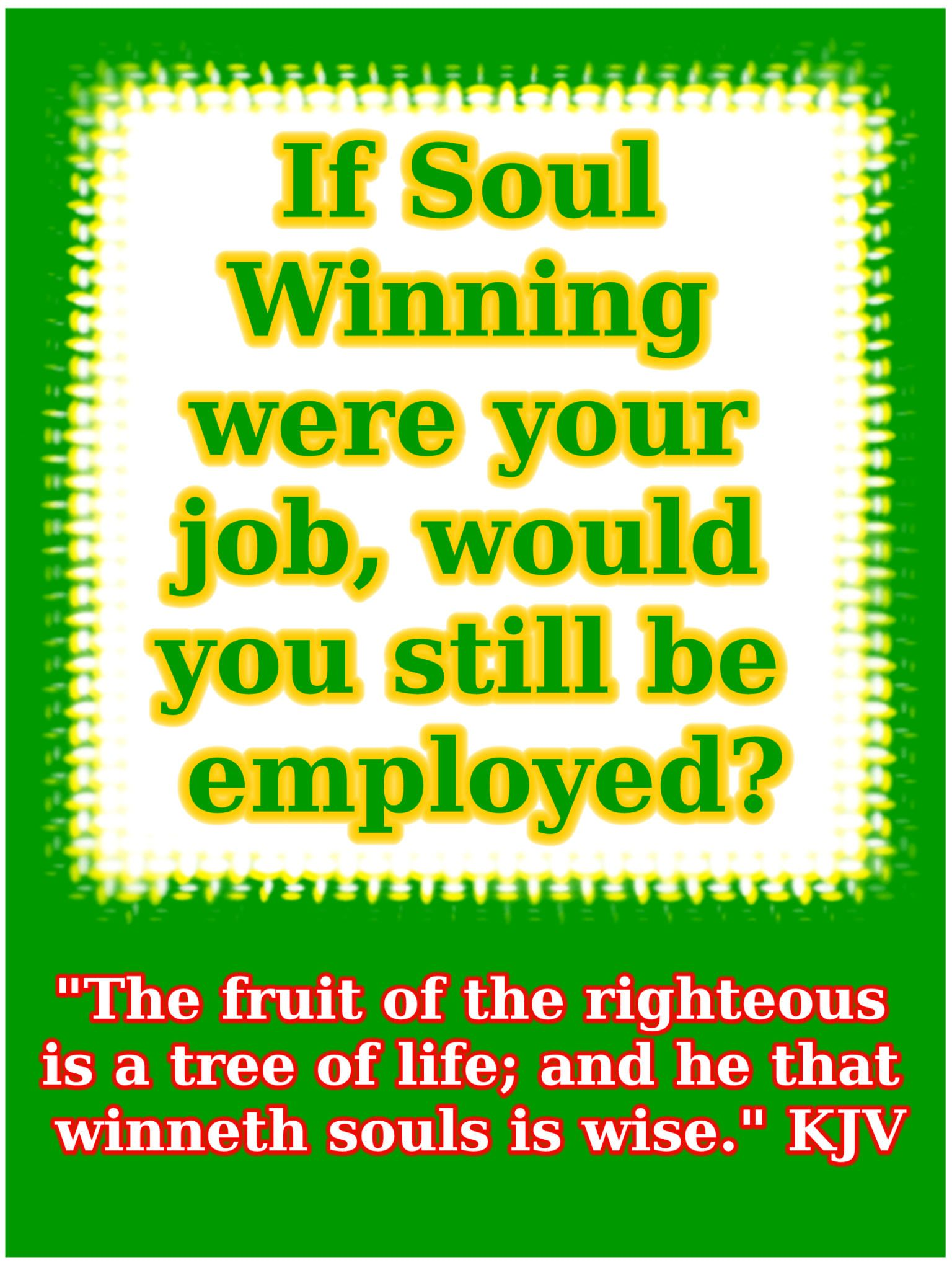 "Technically, soulwinning is our job Matthew 2819, ""Go"
