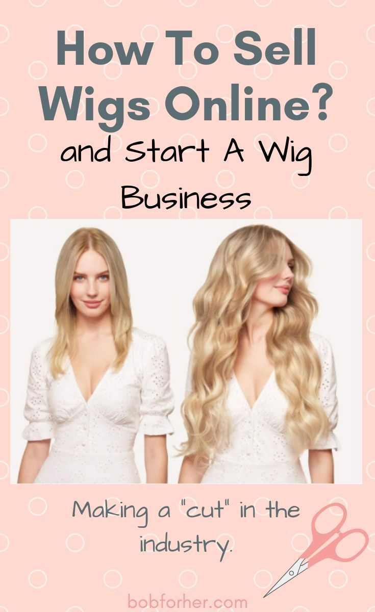 How To Wigs Online Start A Wig Business Work From