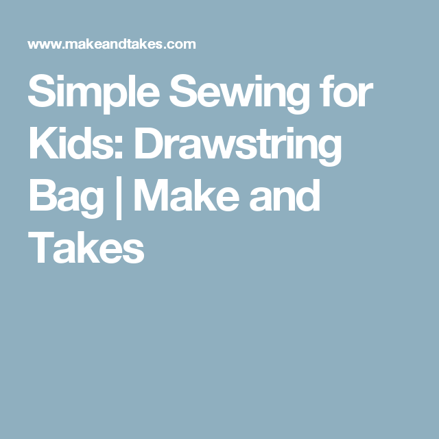 Simple Sewing for Kids Drawstring Bag  Make and Takes Lets sew toys If you want to start with a doll well tell you to watch our videos first Then take a stroll among the...