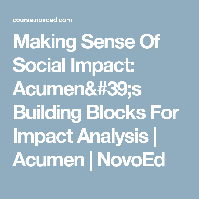 Making Sense Of Social Impact AcumenS Building Blocks For Impact