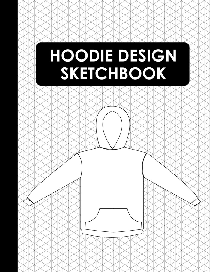 Hoodie Design Sketchbook Blank Hoodie Templates For Fashion And Apparel Design By Ajw Books Independently Published Hoodie Design Hoodie Template Sketch Book