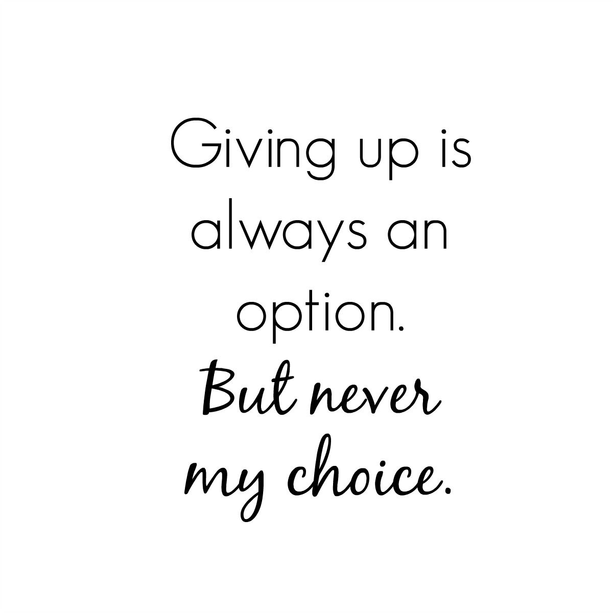 Giving Up Is Always An Option But Never My Choice Quote