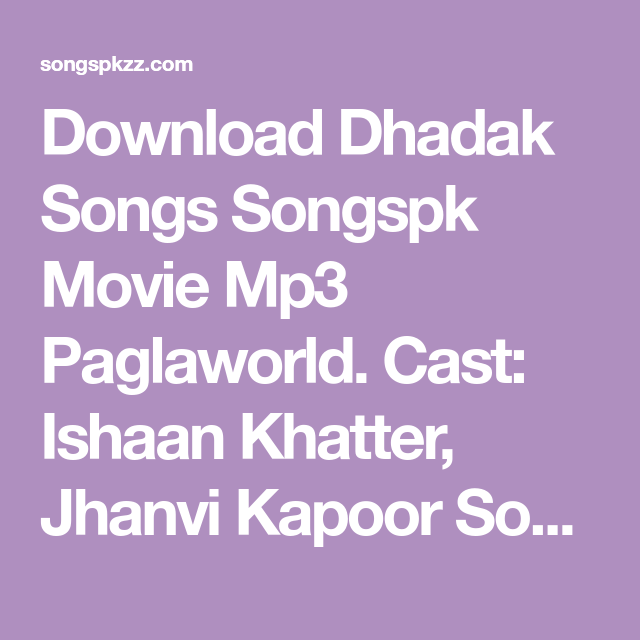 Download Dhadak Songs Songspk Movie Mp3 Paglaworld Cast Ishaan Khatter Jhanvi Kapoor Songs Composer Ajay Atul Mp3 Son Mp3 Song Bollywood Movie Songs Songs