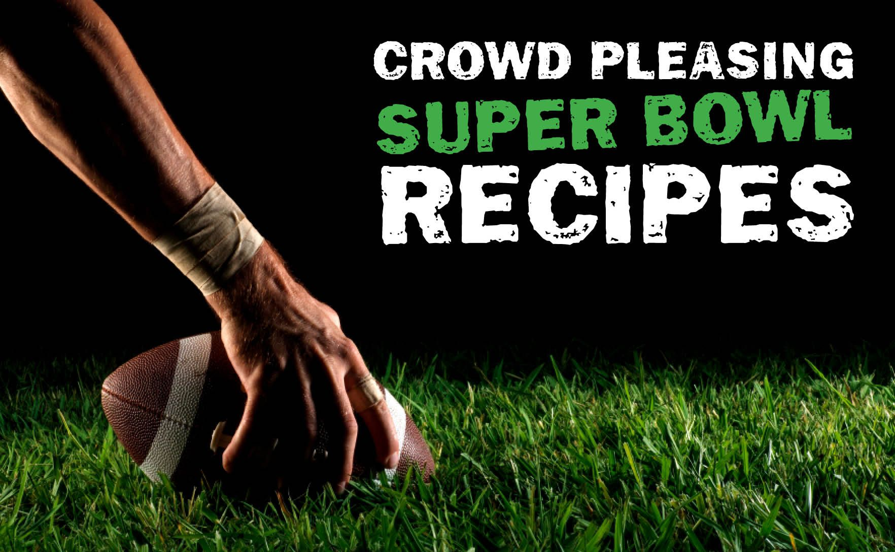 Crowd Pleasing Super Bowl Recipes—Here are some great ideas if you are hosting or going to any Super Bowl parties!