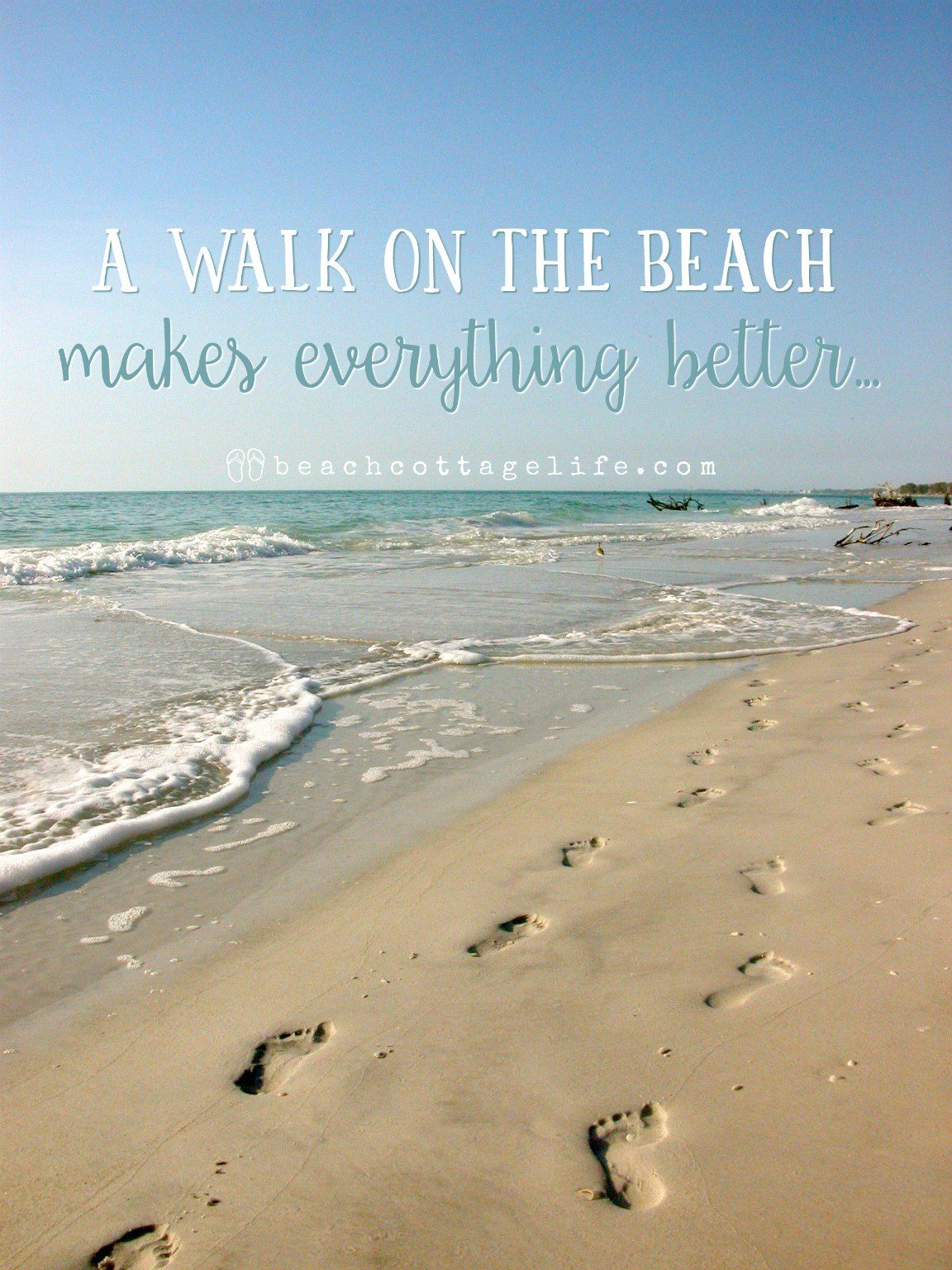A Walk On The Beach Makes Everything Better Beach Cottage Life