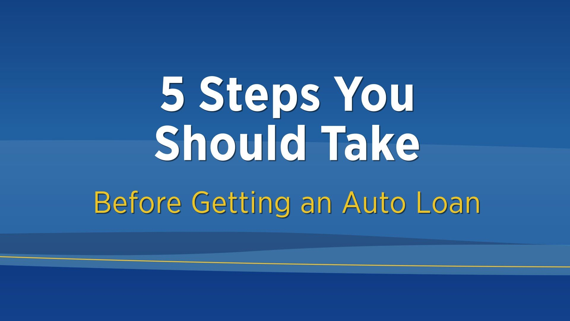 Personal Finance 101 5 Steps You Should Take Before Getting An Auto Loan Federal Credit Union Car Loans Taken Before