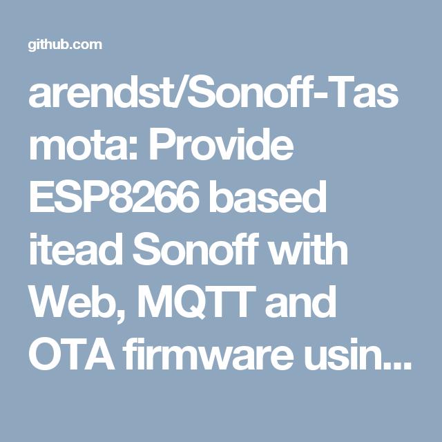 arendst/Sonoff-Tasmota: Provide ESP8266 based itead Sonoff