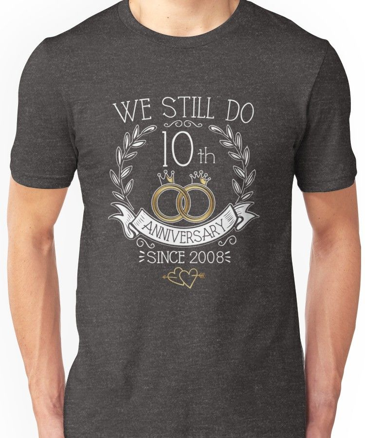 We Still Do 10th Anniversary Since 2008 Funny Wedding Essential T Shirt By Specialtygifts In 2021 20th Anniversary Shirts 10th Anniversary Shirts 50th Anniversary Shirt