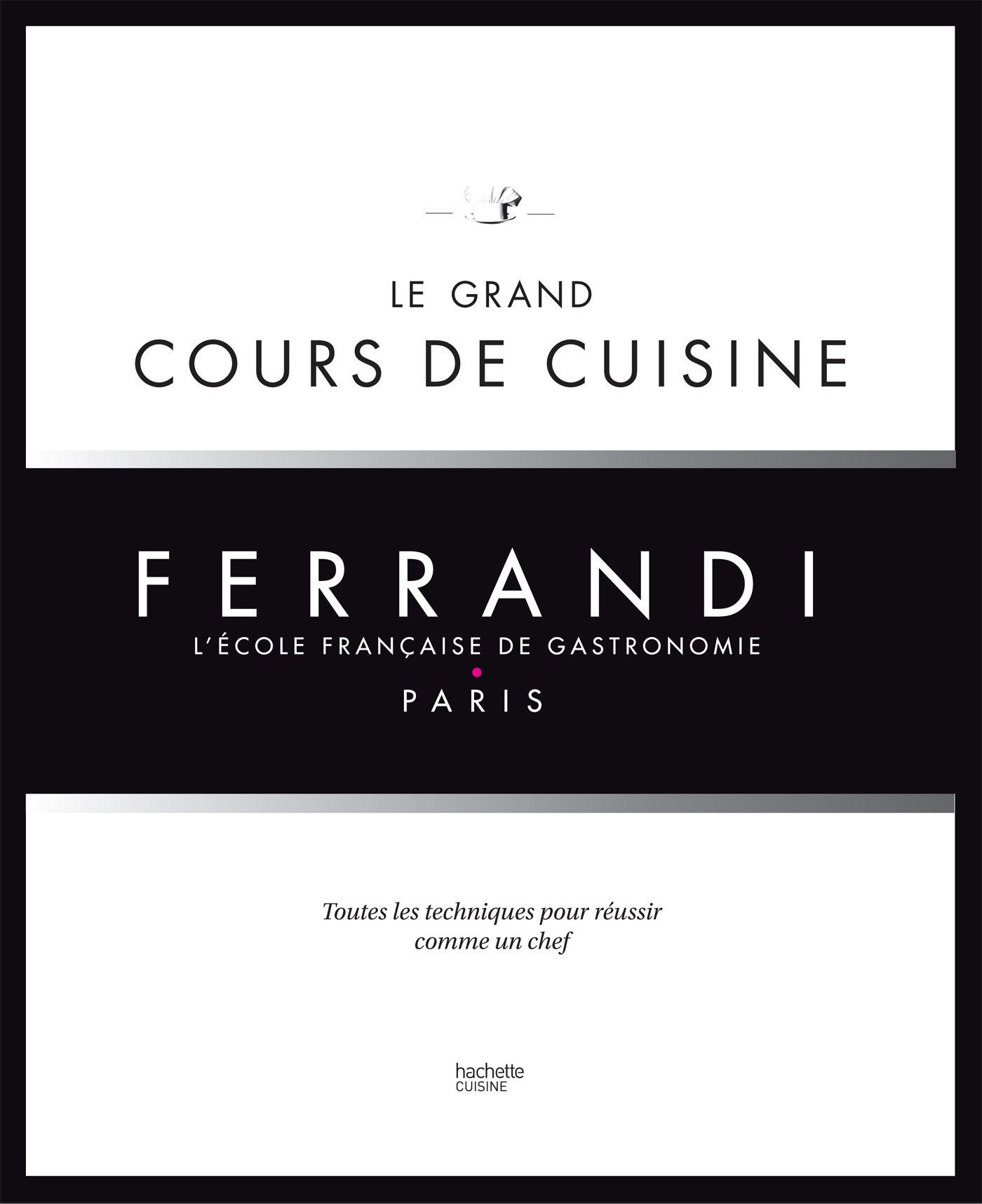 Le Grand Cours De Cuisine FERRANDI The Great Cooking Class Of - Cours de cuisine grand chef